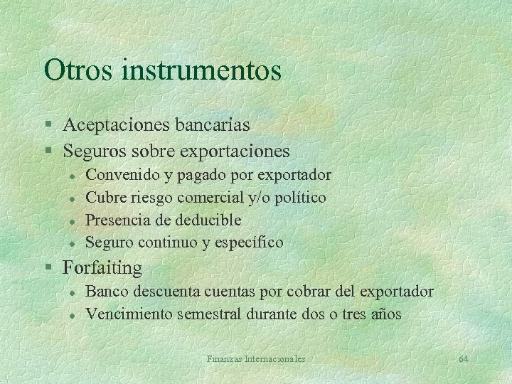 Otros instrumentos § Aceptaciones bancarias § Seguros sobre exportaciones l l Convenido y pagado
