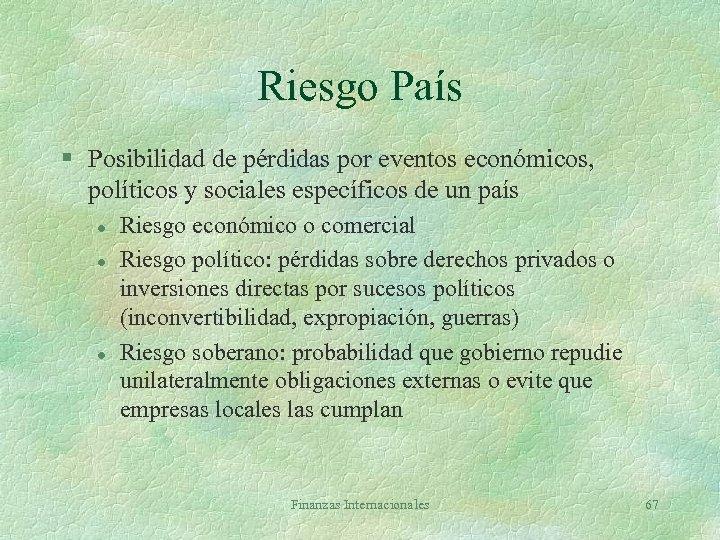 Riesgo País § Posibilidad de pérdidas por eventos económicos, políticos y sociales específicos de