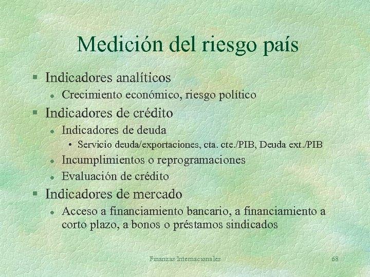 Medición del riesgo país § Indicadores analíticos l Crecimiento económico, riesgo político § Indicadores