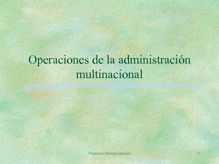Operaciones de la administración multinacional Finanzas Internacionales 71