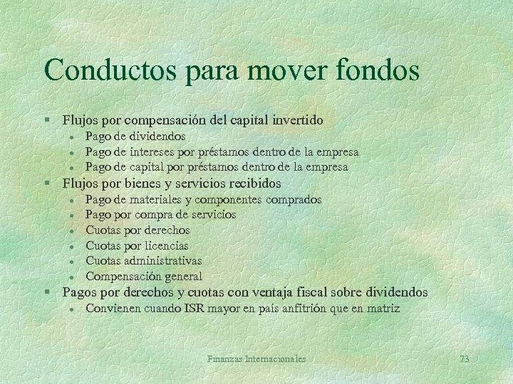 Conductos para mover fondos § Flujos por compensación del capital invertido l l l