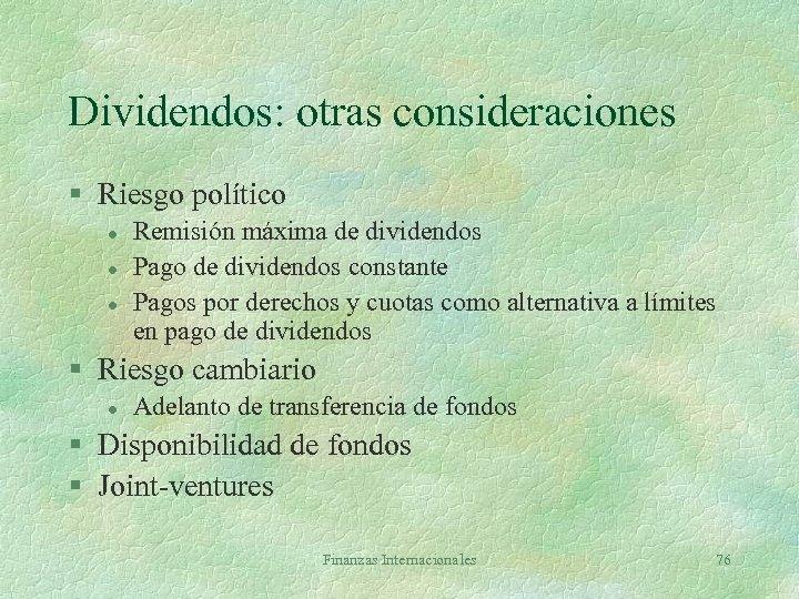 Dividendos: otras consideraciones § Riesgo político l l l Remisión máxima de dividendos Pago