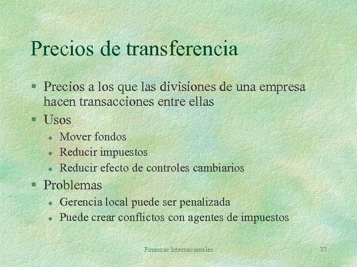 Precios de transferencia § Precios a los que las divisiones de una empresa hacen