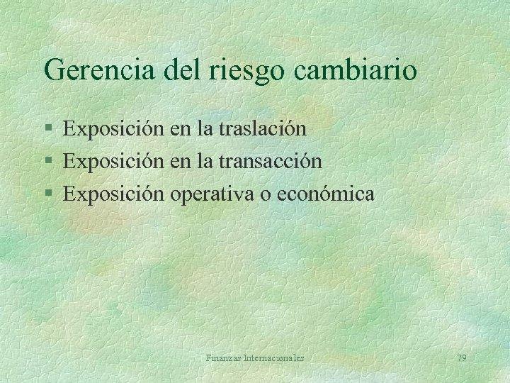 Gerencia del riesgo cambiario § Exposición en la traslación § Exposición en la transacción