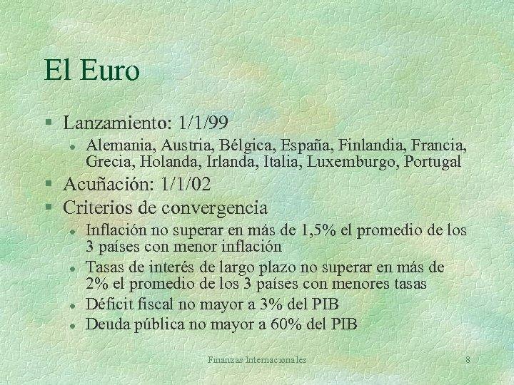 El Euro § Lanzamiento: 1/1/99 l Alemania, Austria, Bélgica, España, Finlandia, Francia, Grecia, Holanda,