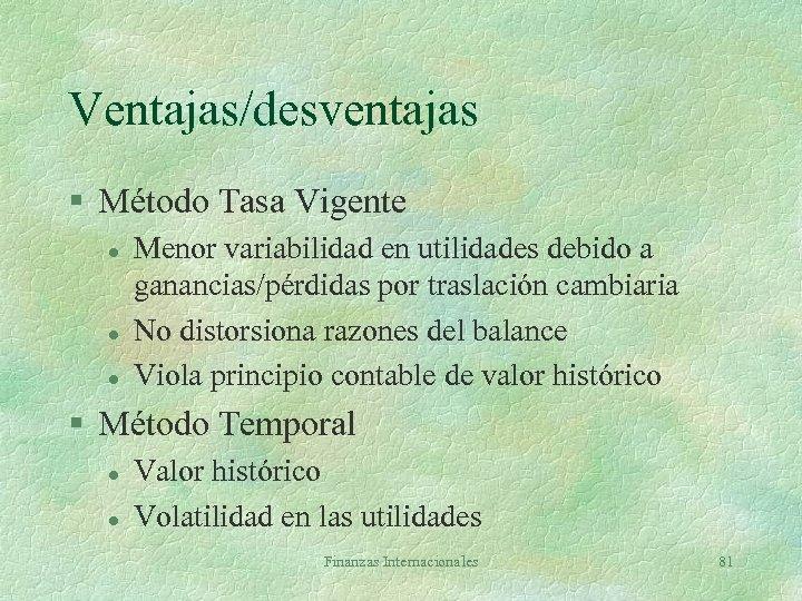 Ventajas/desventajas § Método Tasa Vigente l l l Menor variabilidad en utilidades debido a