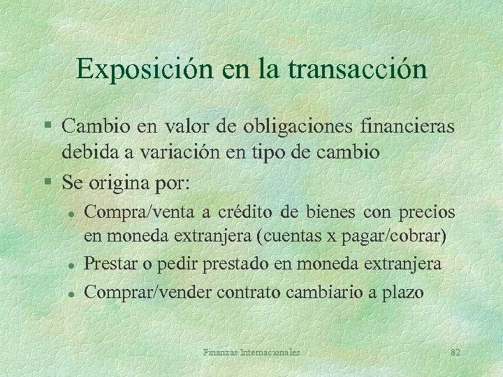 Exposición en la transacción § Cambio en valor de obligaciones financieras debida a variación