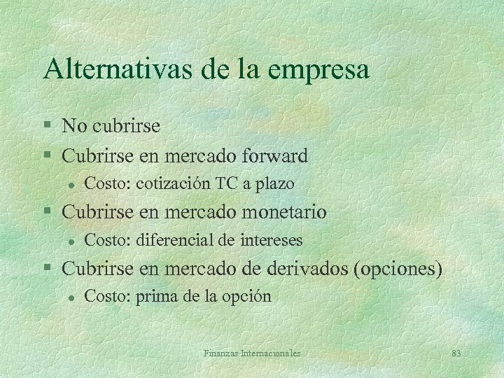 Alternativas de la empresa § No cubrirse § Cubrirse en mercado forward l Costo: