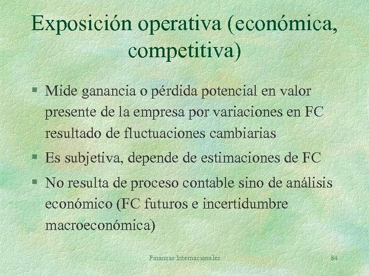 Exposición operativa (económica, competitiva) § Mide ganancia o pérdida potencial en valor presente de