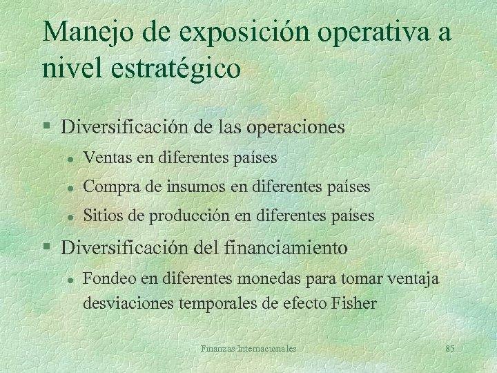 Manejo de exposición operativa a nivel estratégico § Diversificación de las operaciones l Ventas