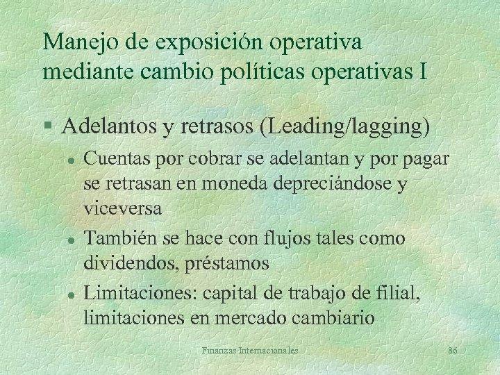 Manejo de exposición operativa mediante cambio políticas operativas I § Adelantos y retrasos (Leading/lagging)