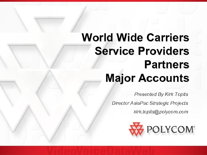 World Wide Carriers Service Providers Partners Major Accounts Presented By Kirk Topits Director Asia.
