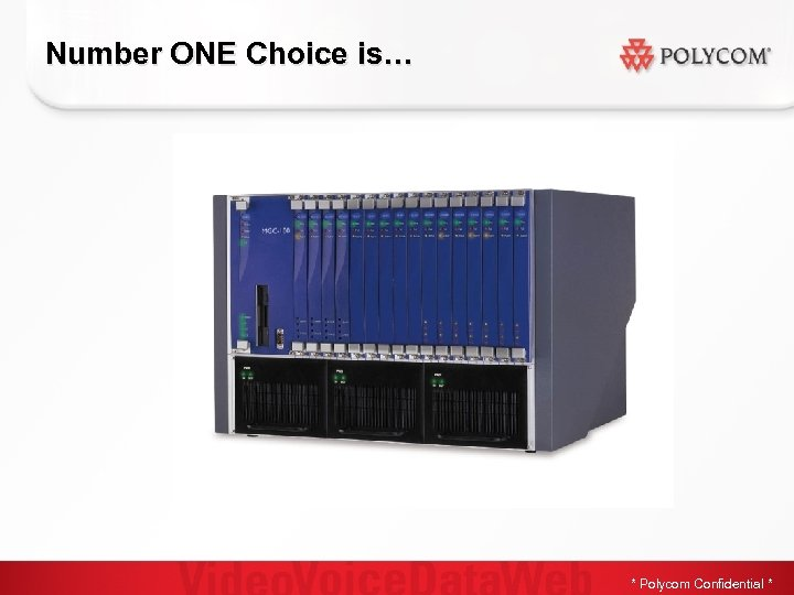 Number ONE Choice is… * Polycom Confidential *