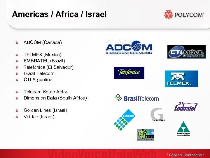 Americas / Africa / Israel ADCOM (Canada) TELMEX (Mexico) EMBRATEL (Brazil) Telefonica (El Salvador)