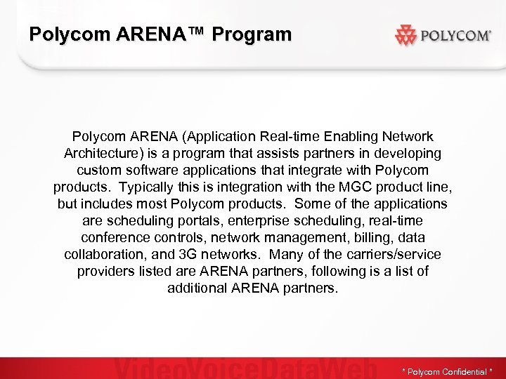 Polycom ARENA™ Program Polycom ARENA (Application Real-time Enabling Network Architecture) is a program that