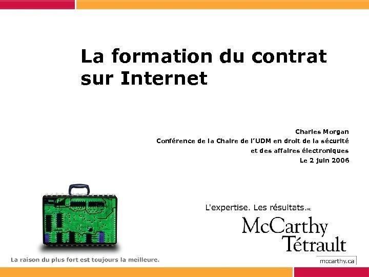 La formation du contrat sur Internet Charles Morgan Conférence de la Chaire de l'UDM