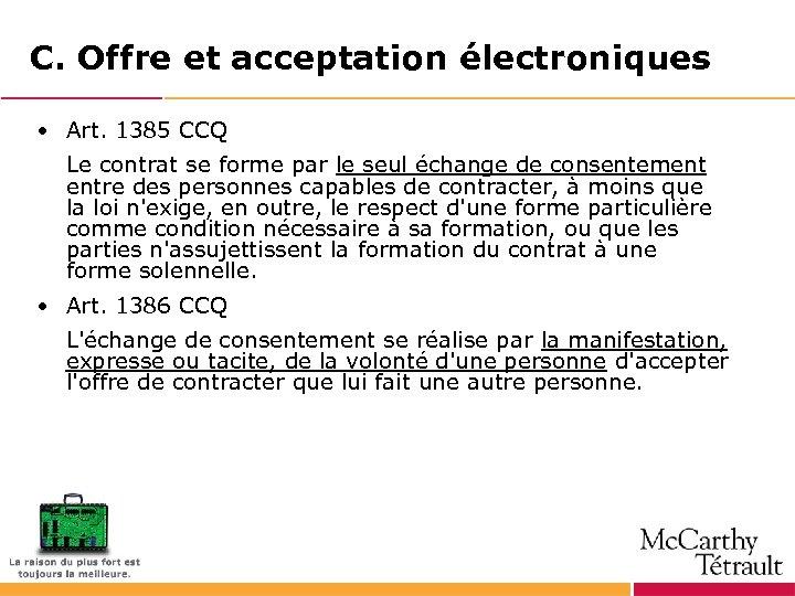 C. Offre et acceptation électroniques • Art. 1385 CCQ Le contrat se forme par