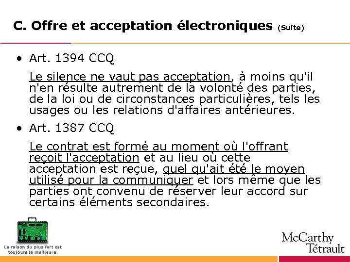 C. Offre et acceptation électroniques (Suite) • Art. 1394 CCQ Le silence ne vaut