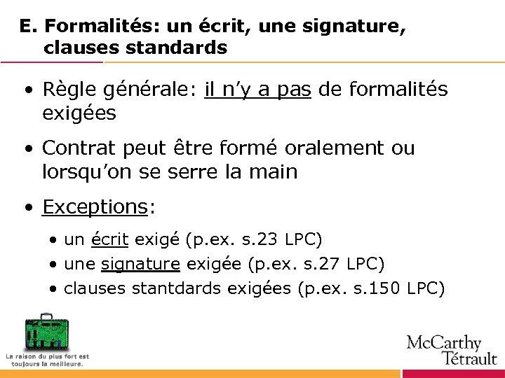 E. Formalités: un écrit, une signature, clauses standards • Règle générale: il n'y a