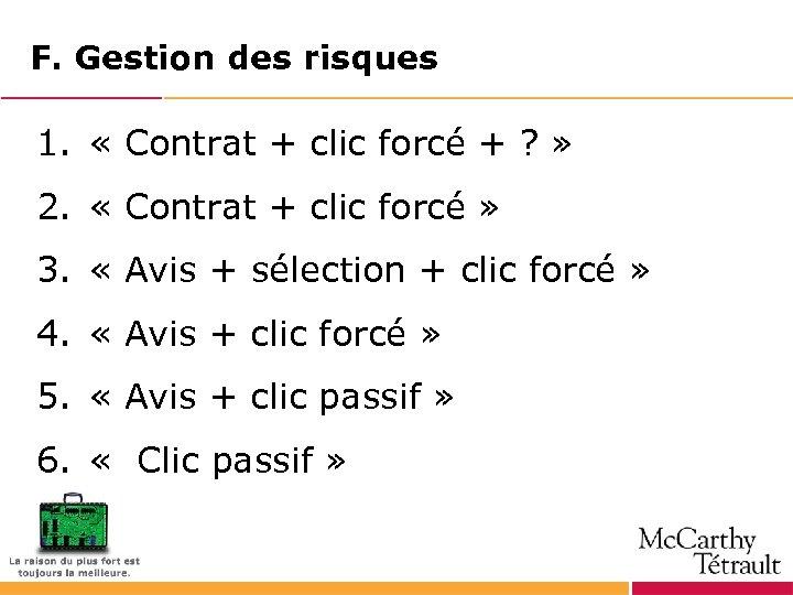 F. Gestion des risques 1. « Contrat + clic forcé + ? » 2.
