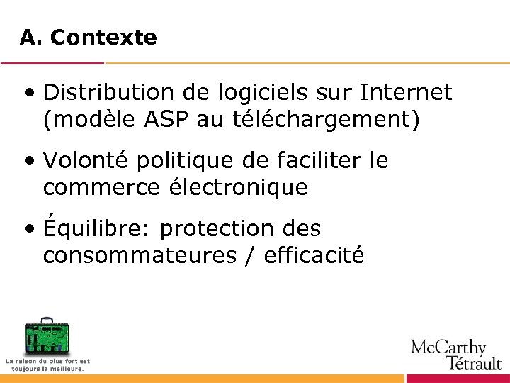 A. Contexte • Distribution de logiciels sur Internet (modèle ASP au téléchargement) • Volonté