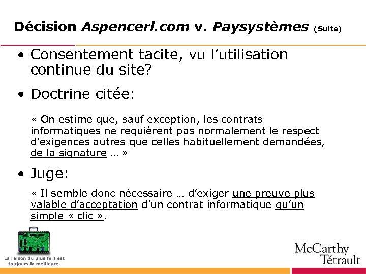 Décision Aspencerl. com v. Paysystèmes (Suite) • Consentement tacite, vu l'utilisation continue du site?