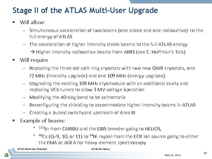 Stage II of the ATLAS Multi-User Upgrade § Will allow: – Simultaneous acceleration of
