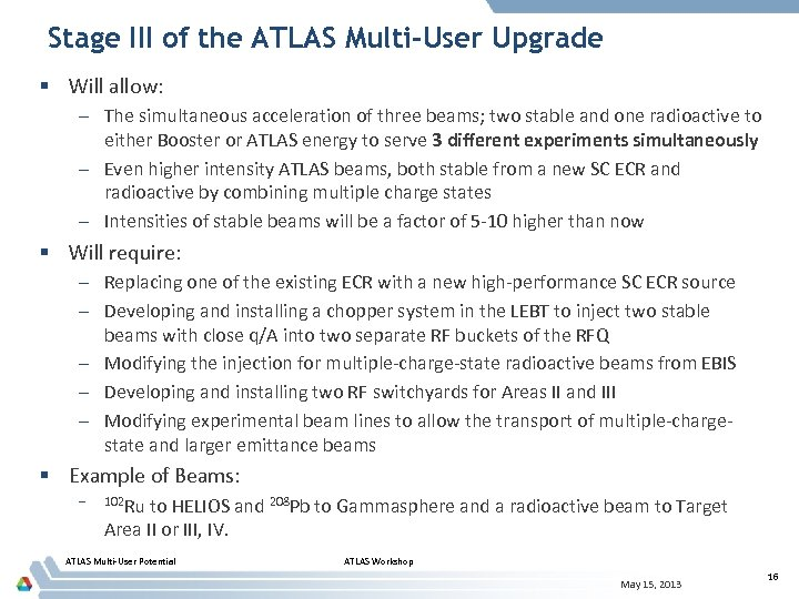 Stage III of the ATLAS Multi-User Upgrade § Will allow: – The simultaneous acceleration