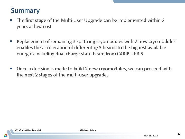 Summary § The first stage of the Multi-User Upgrade can be implemented within 2