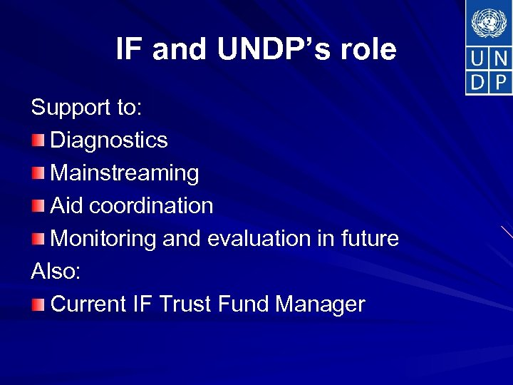 IF and UNDP's role Support to: Diagnostics Mainstreaming Aid coordination Monitoring and evaluation in