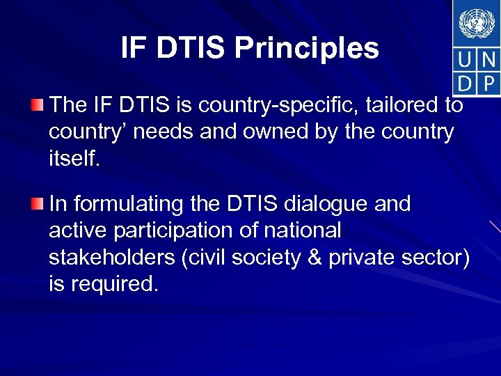 IF DTIS Principles The IF DTIS is country-specific, tailored to country' needs and owned