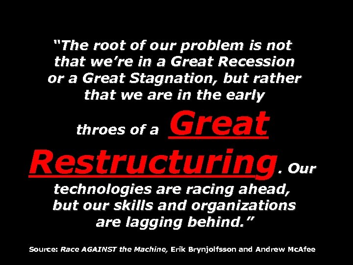 """The root of our problem is not that we're in a Great Recession or"
