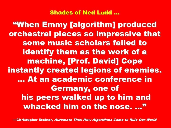 "Shades of Ned Ludd … ""When Emmy [algorithm] produced orchestral pieces so impressive that"
