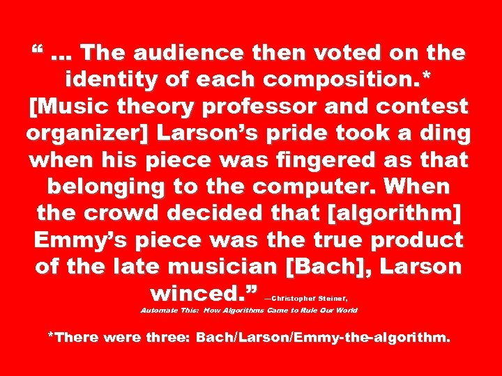""" … The audience then voted on the identity of each composition. * [Music"