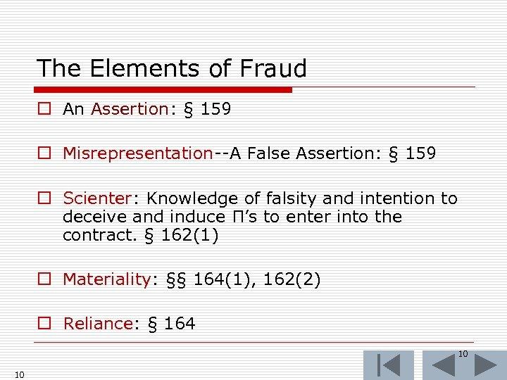 The Elements of Fraud o An Assertion: § 159 o Misrepresentation--A False Assertion: §