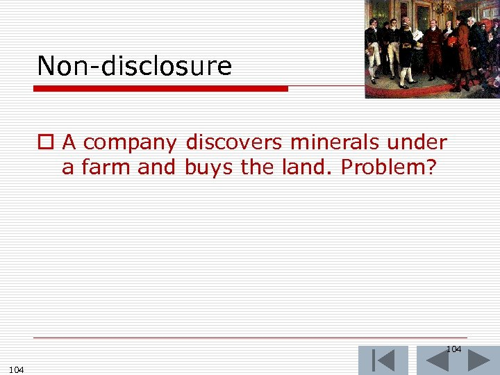 Non-disclosure o A company discovers minerals under a farm and buys the land. Problem?