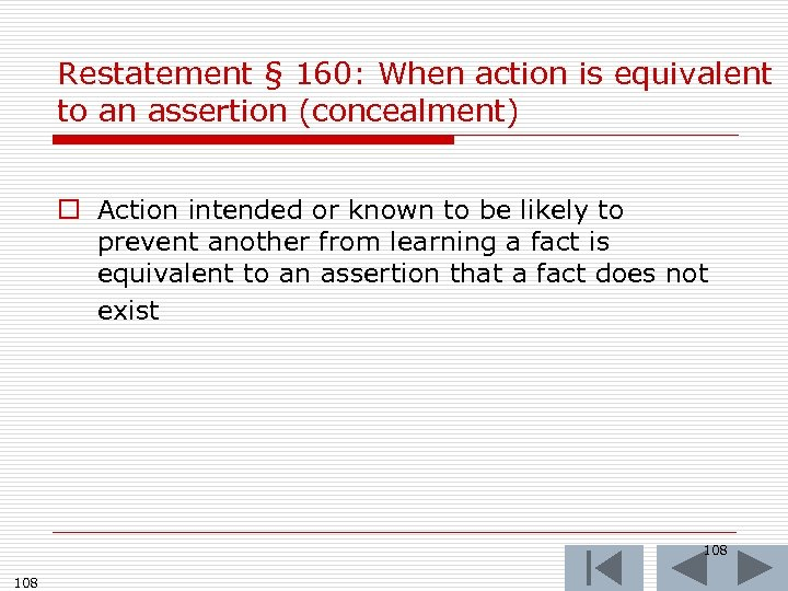 Restatement § 160: When action is equivalent to an assertion (concealment) o Action intended