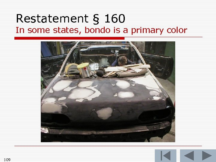Restatement § 160 In some states, bondo is a primary color 109