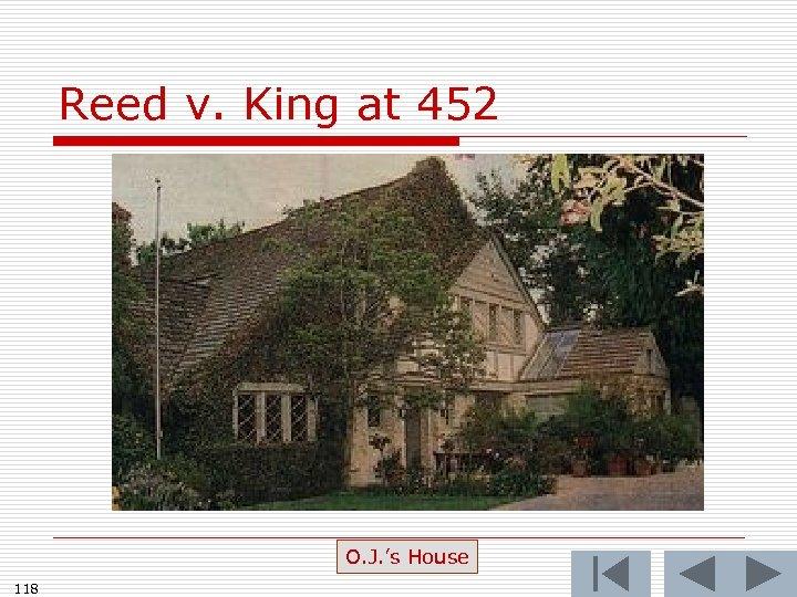 Reed v. King at 452 O. J. 's House 118