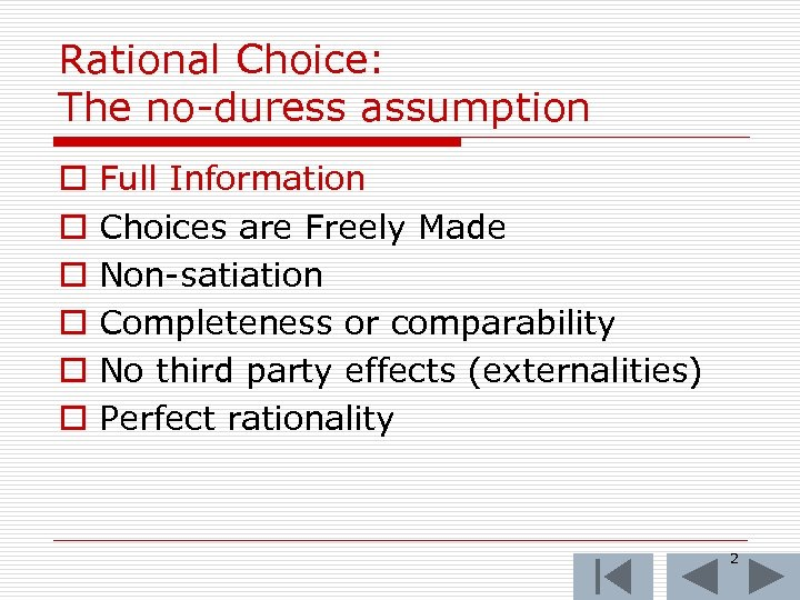 Rational Choice: The no-duress assumption o o o Full Information Choices are Freely Made