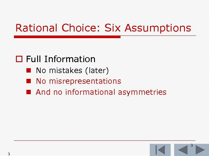 Rational Choice: Six Assumptions o Full Information n No mistakes (later) n No misrepresentations
