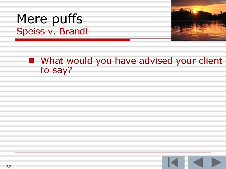 Mere puffs Speiss v. Brandt n What would you have advised your client to