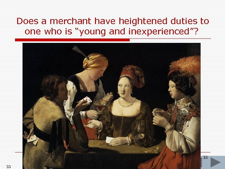 """Does a merchant have heightened duties to one who is """"young and inexperienced""""? 33"""