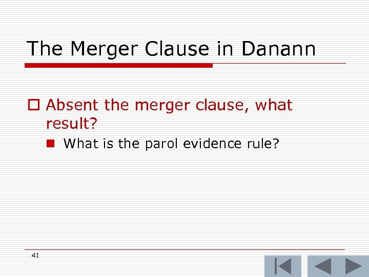 The Merger Clause in Danann o Absent the merger clause, what result? n What