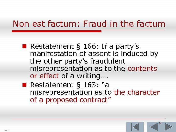 Non est factum: Fraud in the factum n Restatement § 166: If a party's
