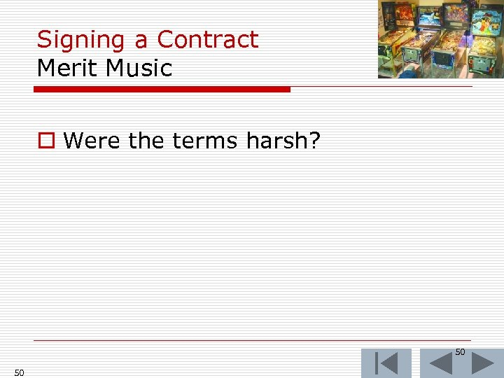 Signing a Contract Merit Music o Were the terms harsh? 50 50