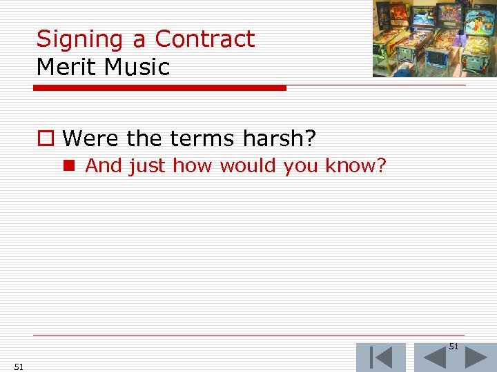 Signing a Contract Merit Music o Were the terms harsh? n And just how