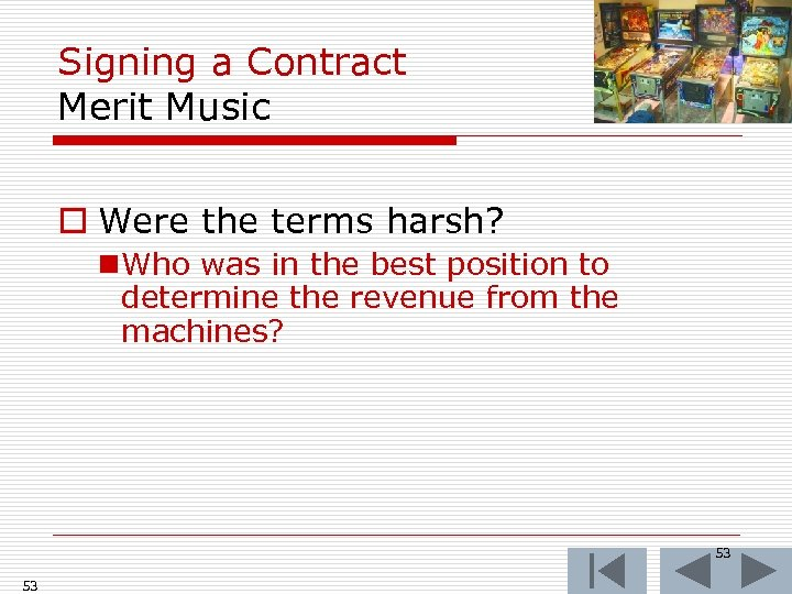 Signing a Contract Merit Music o Were the terms harsh? n Who was in