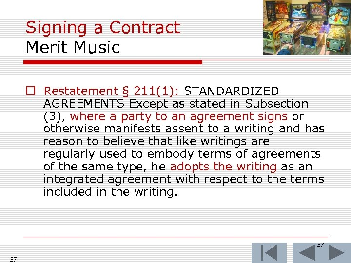 Signing a Contract Merit Music o Restatement § 211(1): STANDARDIZED AGREEMENTS Except as stated