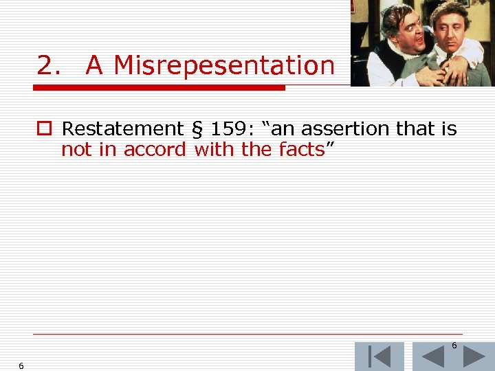 """2. A Misrepesentation o Restatement § 159: """"an assertion that is not in accord"""